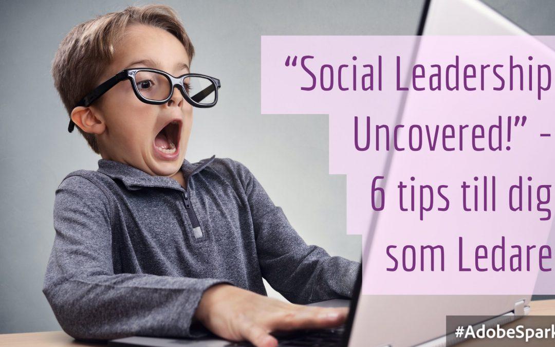 """""""Social Leadership"""" 6 enkla tips till dig som är ledare."""